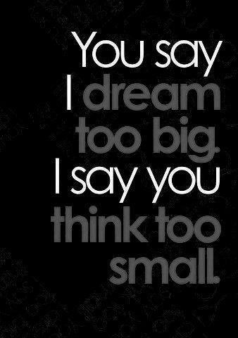dream big think small.jpg