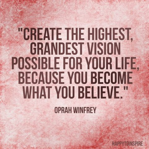 Create the highest, grandest vision possible for your life, because you become what you believe copy.jpg