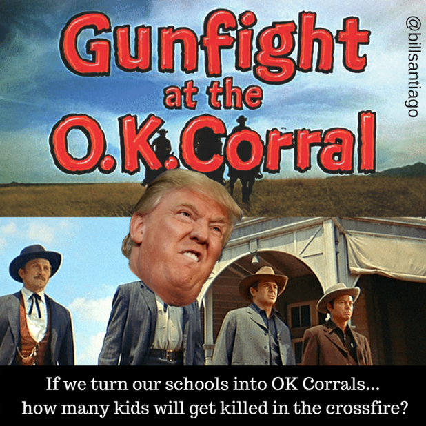 If we turn our schools into OK Corrals - how many kids will get killed in the crossfire_ (1) copy.png