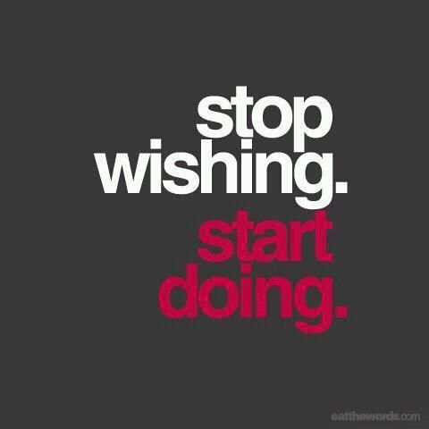 Stop Wishing. Start Doing..jpg