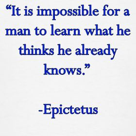 it-is-impossible-for-a-man-to-learn-what-he-thinks-he-already-knows-epictetus_design.png