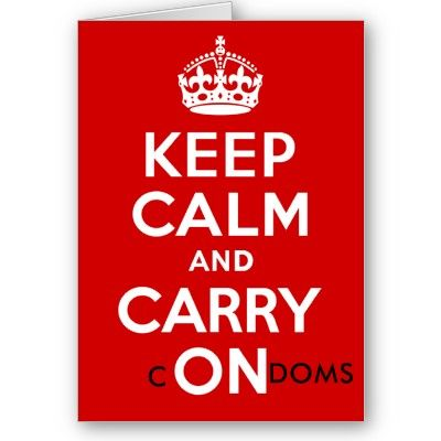 keep calm and carry condoms.jpeg