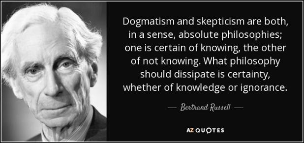 quote-dogmatism-and-skepticism-are-both-in-a-sense-absolute-philosophies-one-is-certain-of-bertrand-russell-25-49-21[1].jpg