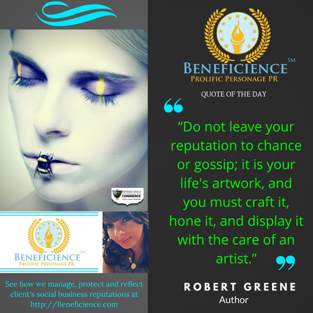 "BENEFICIENCE.com PR's #QUOTEOFTHEDAY ""Do not leave your reputation to chance or gossip; it is your life's artwork, and you must craft it, ho"