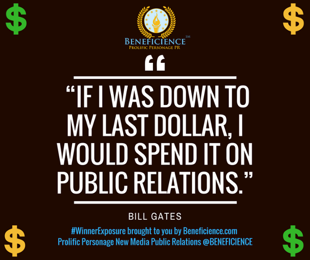 """If I was down to my last dollar, I would spend it on public relations."" - Bill Gates #WinnerExposure brought to you by Beneficience.com New"