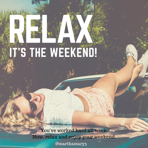 You've worked hard all week. Now, relax and enjoy your weekend..png
