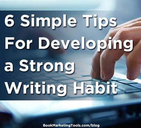 6-simple-tips-for-developing-a-strong-writing-habit.jpg