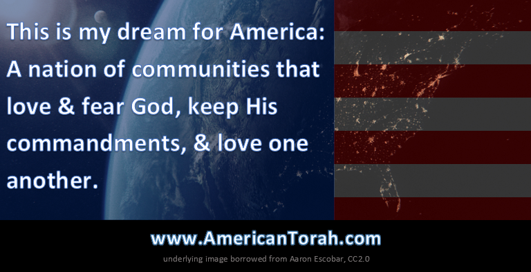 This is my dream for America: A nation of communities that love & fear God, keep His commandments, & love one another.