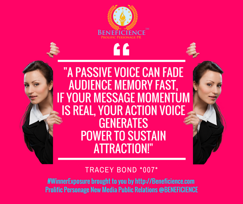 -A PASSIVE VOICE CAN FADE AUDIENCE MEMORY FAST, IF YOUR MESSAGE MOMENTUM IS REAL, YOUR ACTION VOICE GENERATES POWER TO SUSTAIN ATTRACTION!-