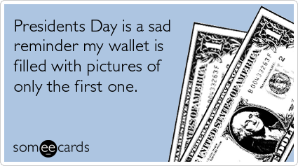 sad-reminder-wallet-filled-dolar-presidents-day-ecards-someecards.png