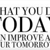 what you do today can imporve all your.png