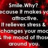 Smile, why becaus it makes ou attractive, it relieves stress and it changes your mood and the mood o.jpg